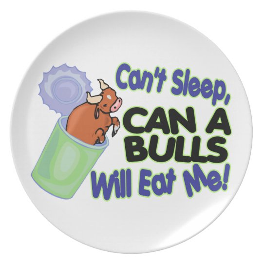 Can't Sleep Can Of Bulls Will Eat Me Plate