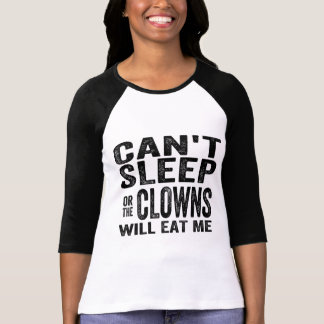 Can't Sleep or the CLOWNS will EAT me! T-shirts