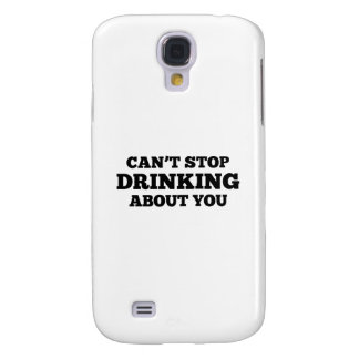 Can't Stop Drinking About You Galaxy S4 Cover