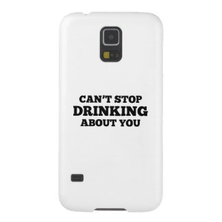 Can't Stop Drinking About You Galaxy S5 Cover