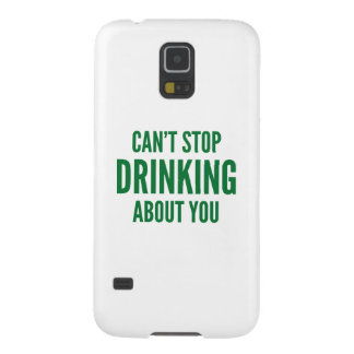 Can't Stop Drinking About You Galaxy S5 Covers