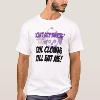 Can't stop running, clown will eat me T-Shirt