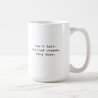 """""""Can't talk. Grilled Cheese. Very busy."""" Mug"""
