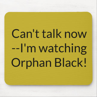 Cant talk now I;m watching Orphan Black Mouse Pad