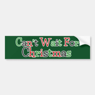Can't Wait For Christmas Bumper Sticker