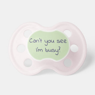 """""""Can't you see I'm busy"""" baby pacifier/dummy Dummy"""