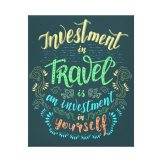 Canvas Print - Travel is Investment in Yourself