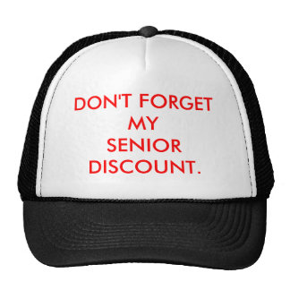 CAP:  DON'T FORGET MY SENIOR DISCOUNT. CAP
