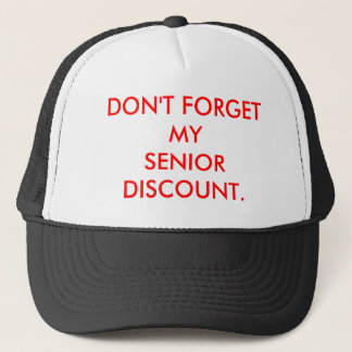 CAP:  DON'T FORGET MY SENIOR DISCOUNT. TRUCKER HAT