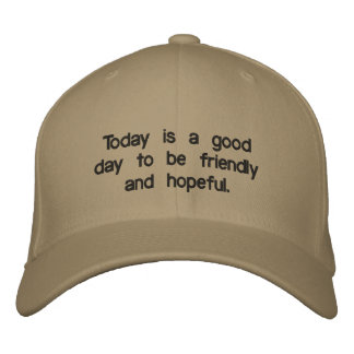 Cap saying it is good day to be friendly & hopeful