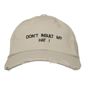Cap with DON'T INSULT MY HAT! on it. Embroidered Baseball Caps