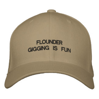 Cap with FLOUNDER GIGGING IS FUN on it. Embroidered Cap