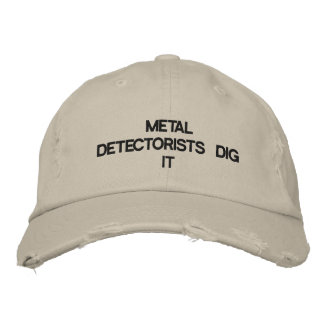 Cap with METAL DETECTORISTS DIG IT on the front. Embroidered Hats