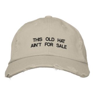 Cap with THIS OLD HAT AIN'T FOR SALE on it. Embroidered Cap