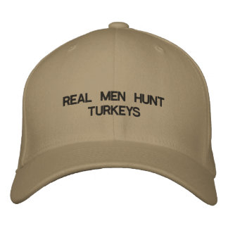 Cap with words REAL MEN HUNT TURKEYS on the front. Embroidered Baseball Caps