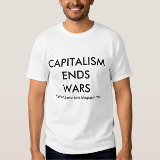 Capitalism Ends Wars Shirt