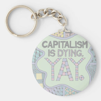 Capitalism is Dying. Yay. - Cranky Activist Humor Key Ring