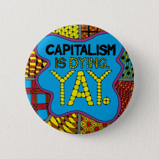 Capitalism is Dying. Yay. - Cynical Activist Humor 6 Cm Round Badge