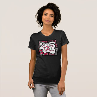 Capitalism is Dying. Yay. - Cynical Activist Shirt