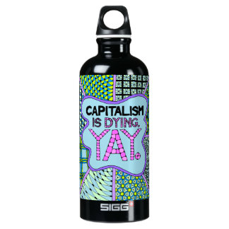 Capitalism is Dying. Yay - Hydrate cynically Water Bottle