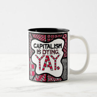 Capitalism is Dying Yay - Mug for Snarky Activists