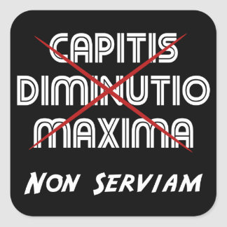 capitis diminutio maxima non serviam square sticker