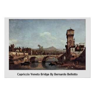 Capriccio Veneto Bridge By Bernardo Bellotto Poster