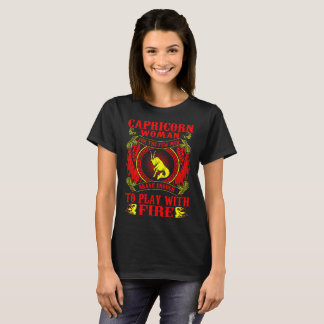 Capricorn Woman For Brave Play With Fire Zodiac T-Shirt