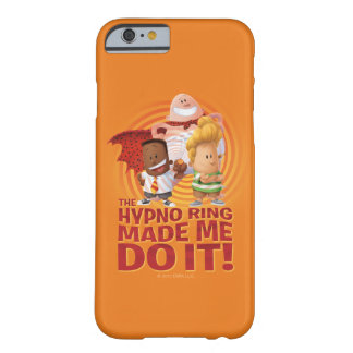 Captain Underpants   The Hypno Ring Made Me Do It Barely There iPhone 6 Case