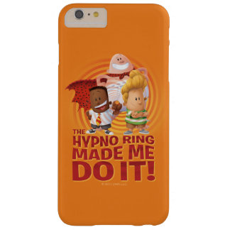 Captain Underpants   The Hypno Ring Made Me Do It Barely There iPhone 6 Plus Case