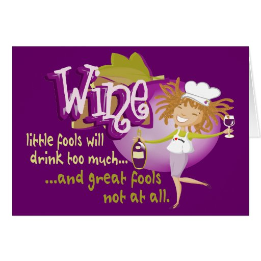 Card - Wine - the fools drink excessively…