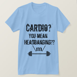 Cardio? You Mean Headbanging? T-Shirt