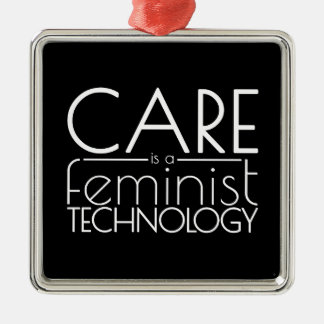 Care is a Feminist Technology Metal Ornament