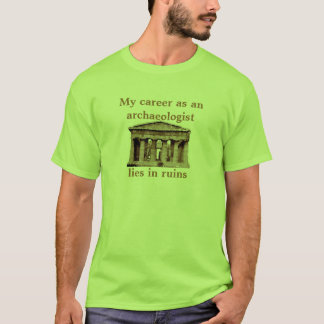 Career as on archaeologist T-Shirt