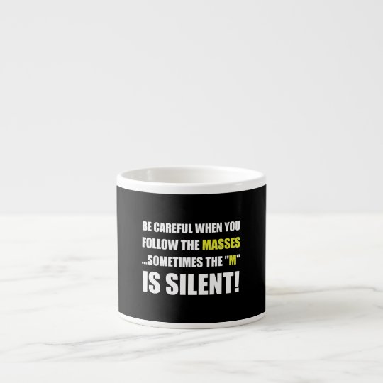 Careful Follow Masses M Is Silent