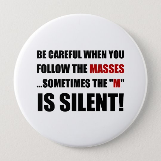 Careful Follow Masses M Is Silent 10 Cm Round Badge