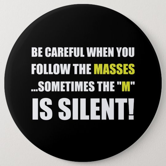 Careful Follow Masses M Is Silent 6 Cm Round Badge