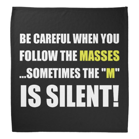 Careful Follow Masses M Is Silent Bandana