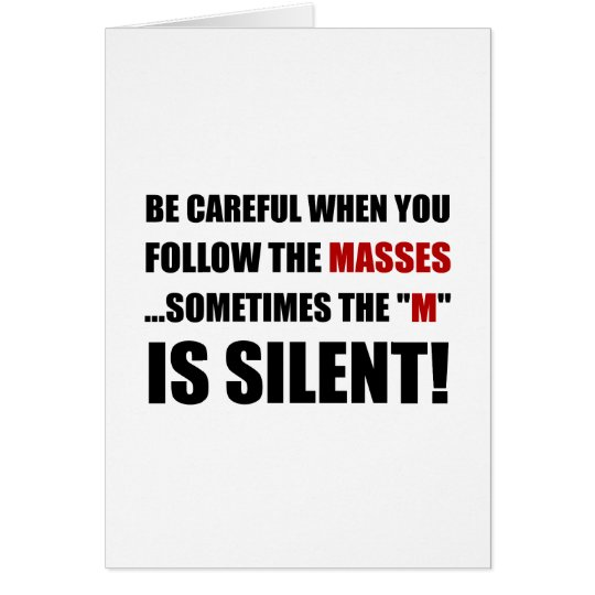 Careful Follow Masses M Is Silent Card