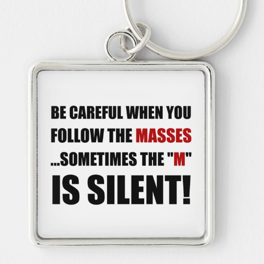 Careful Follow Masses M Is Silent Silver-Colored Square Key Ring