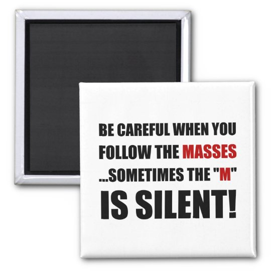 Careful Follow Masses M Is Silent Square Magnet