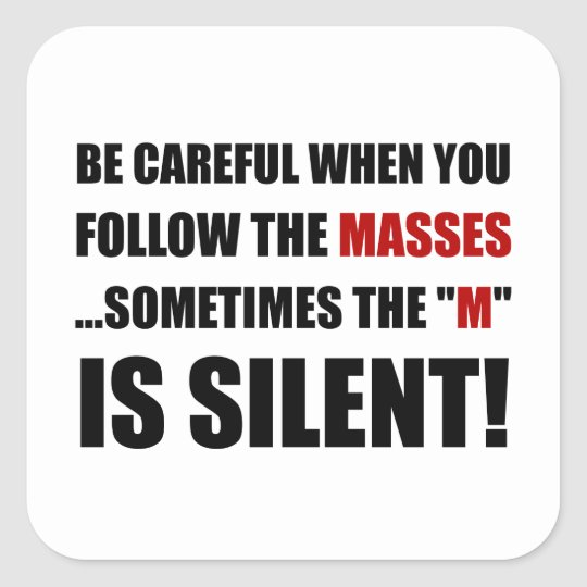 Careful Follow Masses M Is Silent Square Sticker