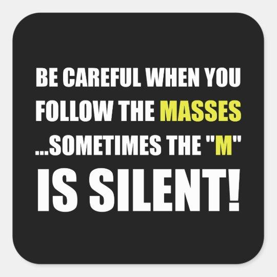 Careful Follow Masses M Is Silent Square Sticker