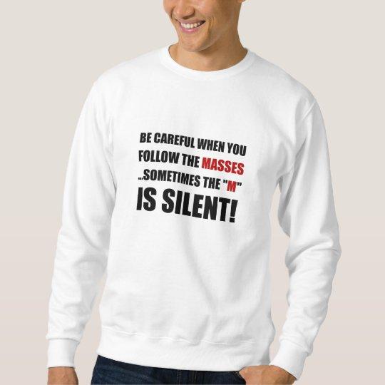 Careful Follow Masses M Is Silent Sweatshirt