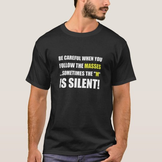 Careful Follow Masses M Is Silent T-Shirt