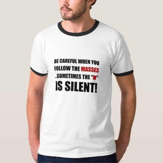 Careful Follow Masses M Is Silent T-Shirt