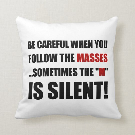 Careful Follow Masses M Is Silent Throw Pillow