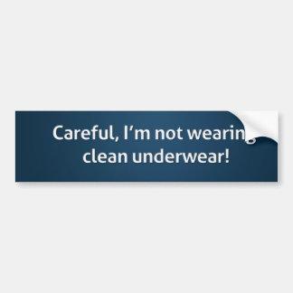 Careful, I'm not wearing clean underwear! Bumper Sticker