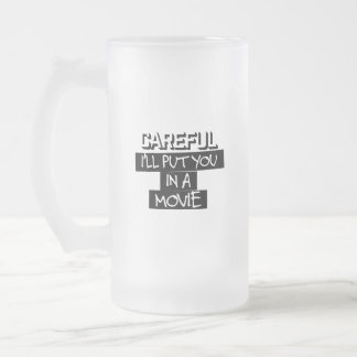 Careful, I'll Put You In A Movie Frosted Mug