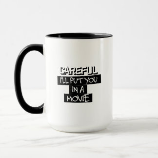 Careful, I'll Put You In A Movie Mug